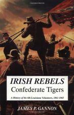Irish Rebels, Confederate Tigers: A History Of The 6th Louisiana Volunteers b…