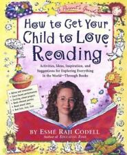 How to Get Your Child to Love Reading by Esmé Raji Codell (2003, Paperback)