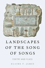 Landscapes of the Song of Songs : Poetry and Place by Elaine T. James (2017,...