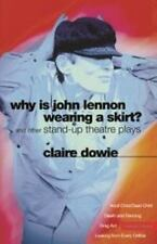 Why Is John Lennon Wearing a Skirt? : And Other Stand-Up Theatre Plays by...