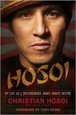 NEW Hosoi: My Life as a Skateboarder Junkie Inmate Pastor by Christian Hosoi