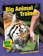 Odd Jobs: Big Animal Trainer by Virginia Loh-Hagan (2016, Hardcover)