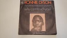 45T RONNIE DYSON---WHY CAN T I TOUCH YOU----