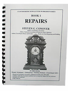 New Repairs Manual for all Clocks Book 1 in Series by Steven G. Conover (BK-106)