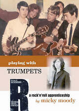 Playing with Trumpets: A Rock and Roll Apprenticeship by Micky Moody...