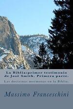 La Biblia:primer Testigo de Jose Smith. Primera Parte : Las Doctrinas Mormona...