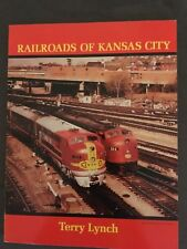FIRST EDITION (STATED) RAILROADS OF KANSAS CITY - BY TERRY LYNCH