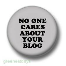Noone Cares About Your Blog 1 Inch / 25mm Pin Button Badge Nobody Insult Cheeky