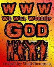 WWW We Will Worship God by Shad Thompson (2013, Paperback)