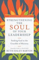 Strengthening the Soul of Your Leadership : Seeking God in the Crucible of Mi...