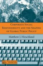 Corporate Social Responsibility And The Shaping Of Global Public Policy (poli...