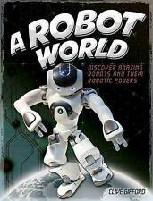 A Robot World by Clive Gifford (Hardback, 2017)