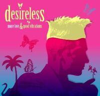 DESIRELESS - MORE LOVE & GOOD VIBRATIONS 2 CD NEW!