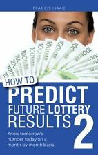 How to Predict Future Lottery Results Book 2: Know Tomorrow's Number Today on a