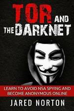 Tor And The Dark Net: Learn To Avoid NSA Spying And Become Anonymous Online (Dar