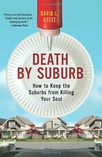 Death by Suburb: How to Keep the Suburbs from Killing Your Soul by Dave L. Goetz
