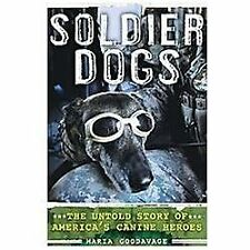 Soldier Dogs : The Untold Story of America's Canine Heroes by Maria Goodavage...