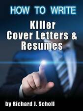 How to Writer Killer Cover Letters and Resumes: Get the Interviews for the Dream