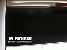"Im Retired vinyl sticker car decal 6"" *B38* retirement gifts work retiree office"
