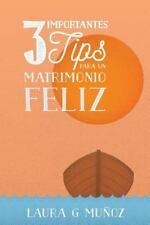 3 Importantes Tips para un Matrimonio Feliz by Laura Muñoz (2016, Paperback)