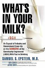 What's In Your Milk?: An Exposé of Industry and Government Cover-Up on the Dange