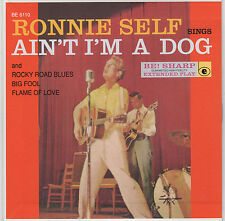 RONNIE SELF- Ain't I'm A Dog - REISSUE EP - BLACK WAX - BE! SHARP