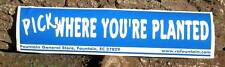 PICK WHERE YOU'RE PLANTED bumpersticker