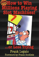 How to Win Millions Playing Slot Machines!: ...Or Lose Trying-ExLibrary