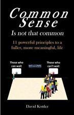 Common Sense Isn't Always Common : 11 Powerful Principles to a Fuller, More...