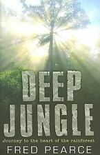 Deep Jungle: Travel to the Heart of the Rainforest, Pearce, Fred, New Books