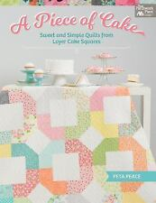 A Piece of Cake : Sweet and Simple Quilts from Layer Cake Squares by Peta Peace