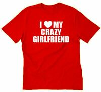 I Love My Crazy Girlfriend T-shirt Funny Valentine's Day Tee Shirt