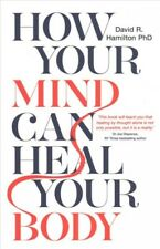 How Your Mind Can Heal Your Body, Paperback by Hamilton, David R., Ph.D., Lik...