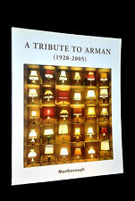 A tribute to ARMAN (1928-2005). February 2 - march 4, 2006 MARLBOROUGH GALLERY