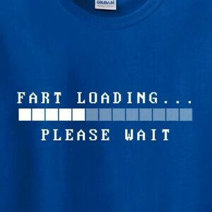 Fart Loading Please Wait - Funny Gag Gift T Shirts up to 5x