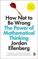 NEW How Not to Be Wrong: The Power of Mathematical Thinking by Jordan Ellenberg