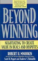 Beyond Winning : Negotiating to Create Value in Deals and Disputes, Paperback...