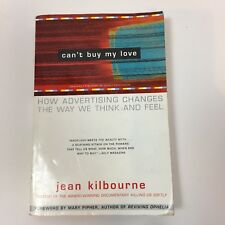 Can't Buy My Love: How Advertising Changes the Way We Think and Feel Kilbourne L