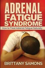 Adrenal Fatigue Syndrome : How to Treat Adrenal Fatigue Naturally by Samons...