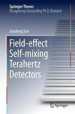 Springer Theses: Field-Effect Self-Mixing Terahertz Detectors by Jiandong Sun...