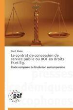Le Contrat de Concession de Service Public Ou Bot en Droits Fr. et Eg by...