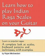 Learn How to Play Indian Raga Scales on Your Guitar : A Complete Look at Raga...