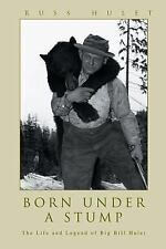 Born Under a Stump: The Life and Legend of Big Bill Hulet (Paperback or Softback