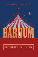 Barnum : An American Life, Hardcover by Wilson, Robert, Brand New, Free shipp...