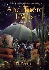 And There I Was : A Backpacking Adventure in India by D. H. Koester (2013,...