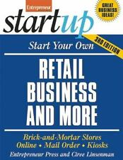 Start Your Own Retail Business And More: Brick-and-Mortar Stores, Online, Mail O