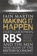 Making It Happen: Fred Goodwin, RBS and the men who blew up th ,.9781471113550