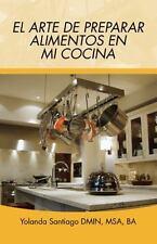 El Arte de Preparar Alimentos en Mi Cocina by Yolanda Santiago (2015, Paperback)