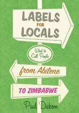 Labels for Locals: What to Call People from Abilene to Zimbabwe, Dickson, Paul,