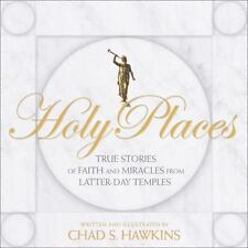 Holy Places: True Stories of Faith and Miracles from Latter-Day Temples, Chad S.